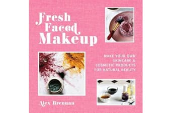 Fresh Faced Makeup - Make your own skincare & cosmetic products for natural beauty