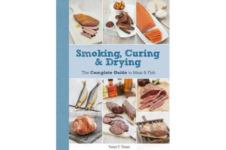 Smoking, Curing & Drying - The Complete Guide to Meat and Fish