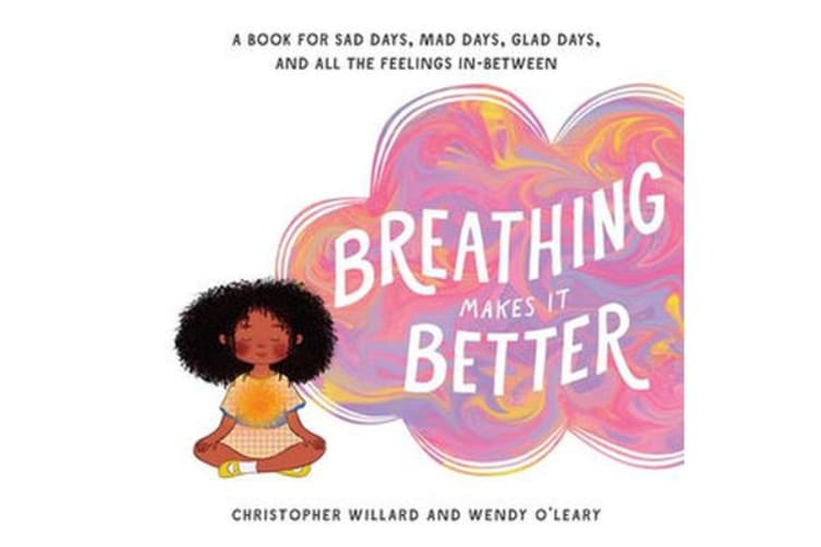 Breathing Makes It Better - A Book for Sad Days, Mad Days, Glad Days, and All the Feelings In-Between