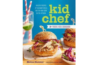 Kid Chef - The Foodie Kids Cookbook: Healthy Recipes and Culinary Skills for the New Cook in the Kitchen