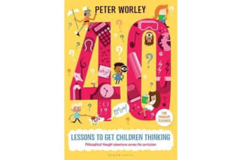40 lessons to get children thinking - Philosophical thought adventures across the curriculum