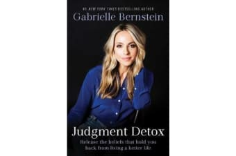 Judgment Detox - Release the Beliefs That Hold You Back from Living a Better Life