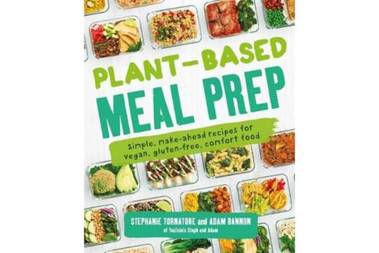 Plant-Based Meal Prep - Make-ahead Recipes for Vegan, Gluten-free Comfort Food Favourites