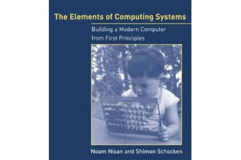 The Elements of Computing Systems - Building a Modern Computer from First Principles
