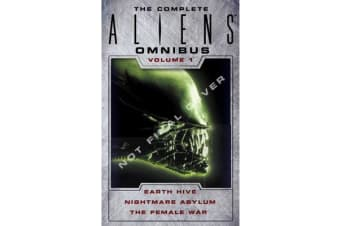 The Complete Aliens Omnibus - Volume 1 - Earth Hive, Nightmare Asylum, The Female War
