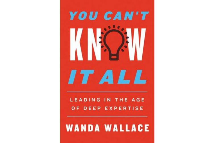 You Can't Know It All - Leading in the Age of Deep Expertise