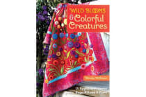 Wild Blooms & Colorful Creatures - 15 Applique Projects * Quilts, Bags, Pillows & More