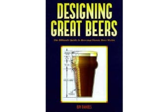 Designing Great Beers - The Ultimate Guide to Brewing Classic Beer Styles