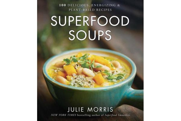 Image of Superfood Soups - 100 Delicious, Energizing & Plant-based Recipes