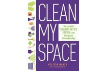 Clean My Space - The Secret To Cleaning Better, Faster - And Loving Your Home Every Day