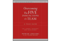 Overcoming the Five Dysfunctions of a Team - A Field Guide for Leaders, Managers, and Facilitators