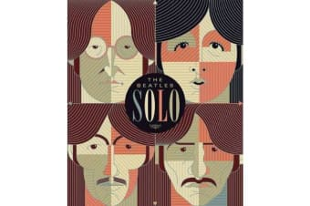 Beatles Solo - The Illustrated Chronicles of  John, Paul, George, and Ringo After the Beatles