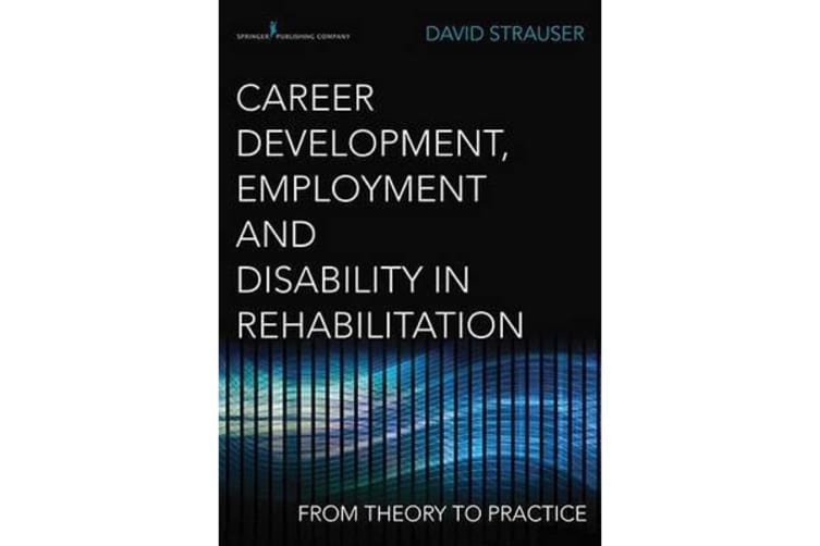Career Development, Employment and Disability in Rehabilitation - From Theory to Practice