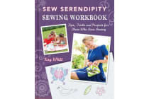 Sew Serendipity Sewing Workbook - Tips, Tricks and Projects for Those Who Love Sewing