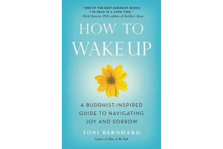 How to Wake Up - A Buddhist-Inspired Guide to Navigating Joy and Sorrow