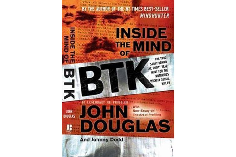 Inside the Mind of BTK - The True Story Behind the Thirty-Year Hunt for the Notorious Wichita Serial Killer