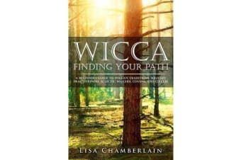Wicca Finding Your Path - A Beginner's Guide to Wiccan Traditions, Solitary Practitioners, Eclectic Witches, Covens, and Circles
