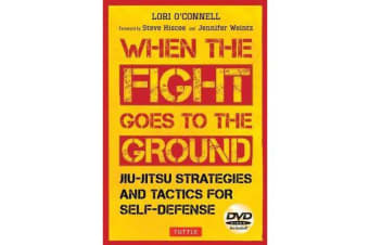 When the Fight Goes to the Ground - Jiu-Jitsu Strategies and Tactics for Self-Defense