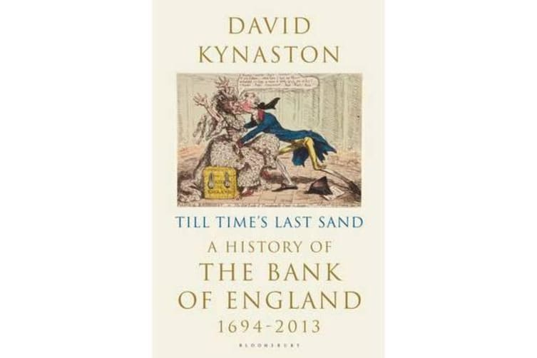 Till Time's Last Sand - A History of the Bank of England 1694-2013