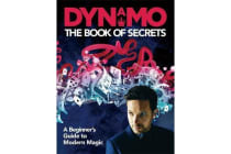 Dynamo: The Book of Secrets - Learn 30 mind-blowing illusions to amaze your friends and family