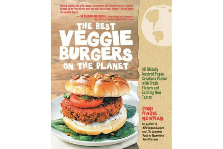 The Best Veggie Burgers on the Planet - 101 Globally Inspired Vegan Creations Packed with Fresh Flavors and Exciting New Tastes
