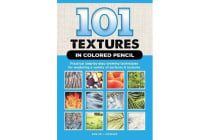 101 Textures in Colored Pencil - Practical step-by-step drawing techniques for rendering a variety of surfaces & textures