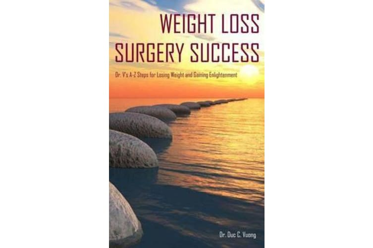 Weight Loss Surgery Success - Dr. V's A-Z Steps for Losing Weight and Gaining Enlightenment