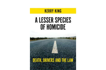 A Lesser Species of Homicide - Death, drivers and the law