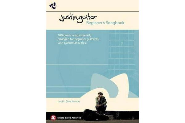 Justinguitar Beginner's Songbook - 100 Classic Songs Specially Arranged for Beginner Guitarists with Performance Tips