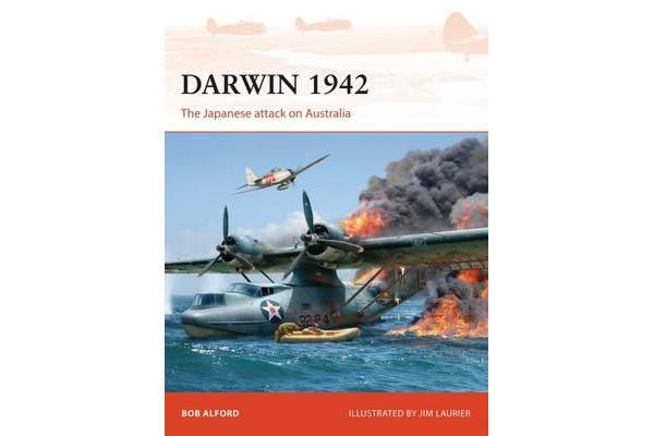 Darwin 1942 - The Japanese attack on Australia