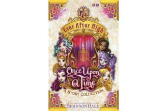 Ever After High: Once Upon A Time - A Short Story Collection
