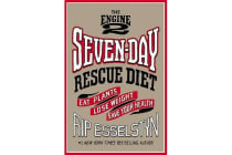 The Engine 2 Seven-Day Rescue Diet - Eat Plants, Lose Weight, Save Your Health