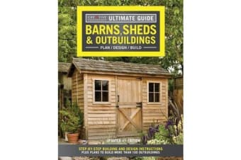 Ultimate Guide: Barns, Sheds & Outbuildings, Updated 4th Edition - Step-By-Step Building and Design Instructions Plus Plans to Build More Than 100 Outbuildings