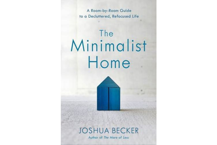 The Minimalist Home - A Room-By-Room Guide to a Decluttered, Refocused Life