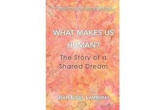 What Makes Us Human? - The Story of a Shared Dream