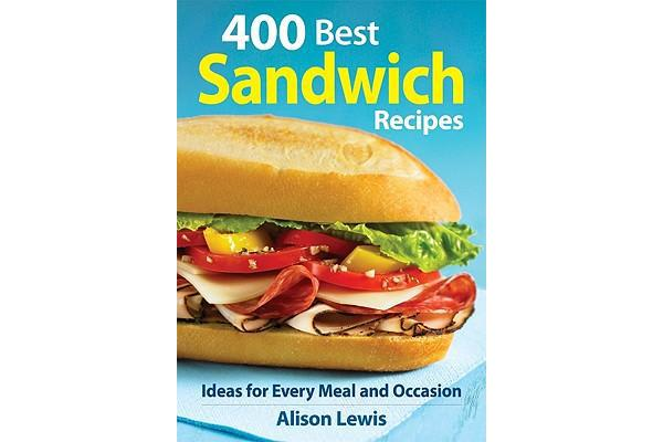 400 Best Sandwich Recipes - Ideas for Every Meal and Occasion