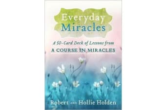 Everyday Miracles - A 50-Card Deck of Lessons from A Course in Miracles
