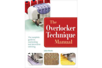 The Overlocker Technique Manual - The Complete Guide to Serging and Decorative Stitching