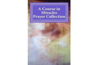 A Course in Miracles Prayer Collection