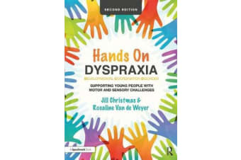 Hands on Dyspraxia: Developmental Coordination Disorder - Supporting Young People with Motor and Sensory Challenges