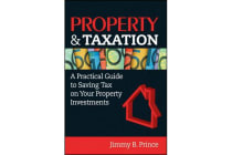 Property & Taxation - A Practical Guide to Saving Tax on Your Property Investments