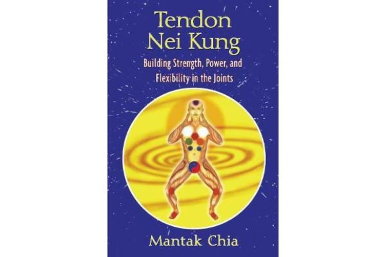 Tendon Nei Kung - Techniques for Building Joint Strength and Power
