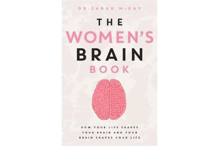 The Women's Brain Book - The neuroscience of health, hormones and happiness
