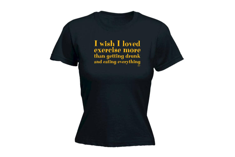 123T Funny Tee - I Wish Loved Excercise More Than Getting Drunk And Eating - (Medium Black Womens T Shirt)