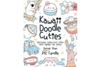 Kawaii Doodle Cuties - Sketching Super-Cute Stuff from around the World