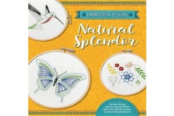 Embroidery Designs: Natural Splendor - Everything You Need to Stitch 12 Natural Designs