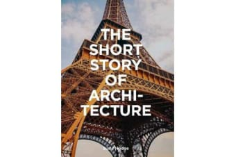 The Short Story of Architecture - A Pocket Guide to Key Styles, Buildings, Elements & Materials