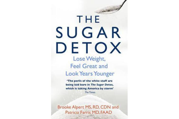 The Sugar Detox - Lose Weight, Feel Great and Look Years Younger