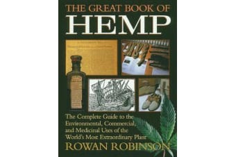 The Great Book of Hemp - The Complete Guide to the Commercial, Medicinal and Psychotropic Uses of the World's Most Extraordinary Plant