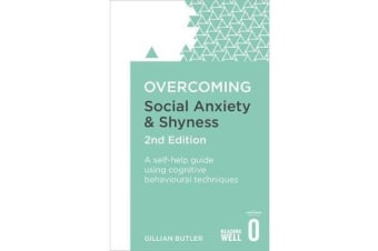 Overcoming Social Anxiety and Shyness, 2nd Edition - A self-help guide using cognitive behavioural techniques